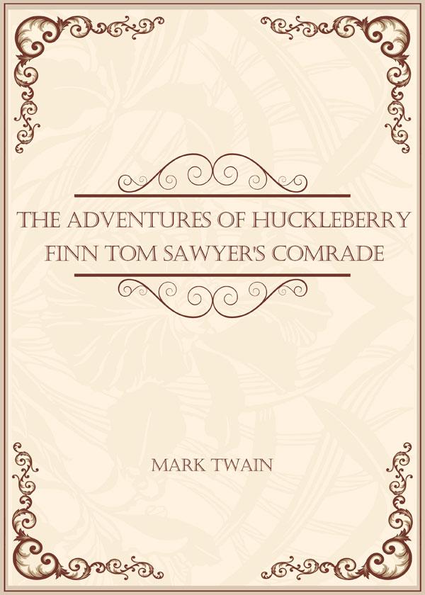 The Adventures of Huckleberry Finn Tom Sawyer's Comrade(哈克贝恩历险记)