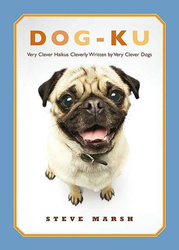 Dog-ku: Very Clever Haikus Cleverly Written by Very Clever Dogs