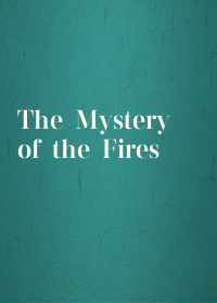The Mystery of the Fires