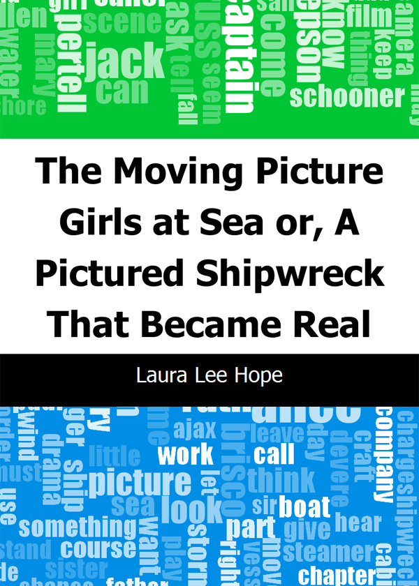 The Moving Picture Girls at Sea: or, A Pictured Shipwreck That Became Real
