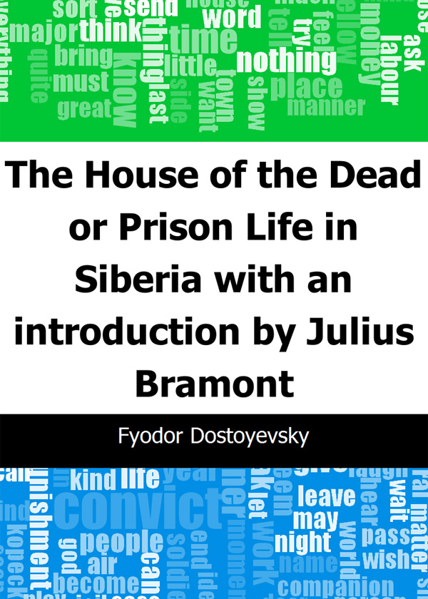 The House of the Dead or Prison Life in Siberia: with an introduction by Julius Bramont