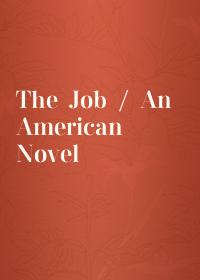 The Job / An American Novel