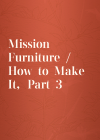 Mission Furniture / How to Make It, Part 3